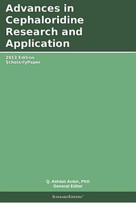 Advances in Cephaloridine Research and Application: 2013 Edition