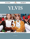 Ylvis 38 Success Secrets - 38 Most Asked Questions on Ylvis - What You Need to Know