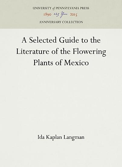 A Selected Guide to the Literature of the Flowering Plants of Mexico PDF