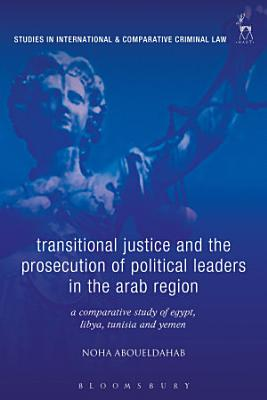 Transitional Justice and the Prosecution of Political Leaders in the Arab Region PDF