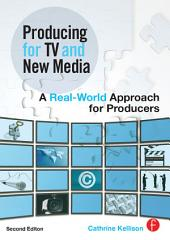Producing for TV and New Media: A Real-World Approach for Producers, Edition 2