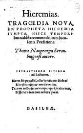 Hieremias: Tragoedia nova, ex propheta Ieremia sumpta ...