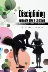 Disciplining Someone Else'S Children: A Guide for Child Care Providers