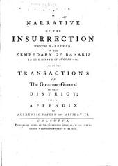A Narrative of the Insurrection which Happened in the Zemeedary of Banaris in ... August 1781, and of the Transactions of the Governor-general in that District: With an Appendix of Authentic Papers and Affidavits