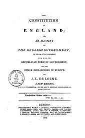 The Constitution of England, Or an Account of the English Government ; in which it is Compared Both with the Republican Form of Government, and the Other Monarch in Europe