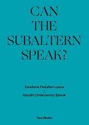 Gayatri Chakravorty Spivak   Can the Subaltern Speak   1985  Estefania Pe  afiel Loaiza Two Works Series PDF