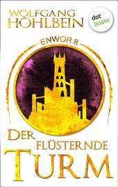 Enwor - Band 8: Der flüsternde Turm: Die Bestseller-Serie