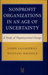 Nonprofit Organizations in an Age of Uncertainty: A Study of Organizational Change