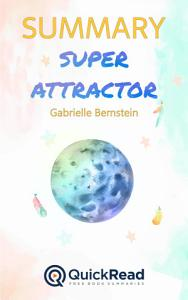 """Summary of """"Super Attractor"""" by Gabrielle Bernstein - Free book by QuickRead.com"""