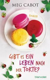 Gibt es ein Leben nach der Torte?: Roman