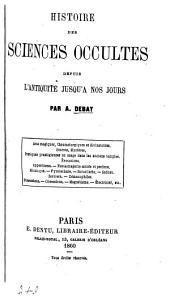 Histoire des sciences occultes: depuis l'antiquité jusqu'a nos jours