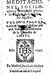 Meditaciones, soliloquios, y manual del glorioso doctor de la iglesia, San Agustin ; traduzidas de latin en lengua castellana por Pedro de Ribadeneyra