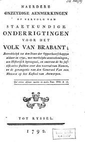 Naerdere onzeydige aenmerkingen of vervolg van staetkundige onderrigtingen voor het volk van Brabant; betrekkelyk tot den staet van opperheerschappye aldaer in 1790, ...