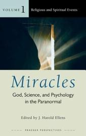 Miracles: God, Science, and Psychology in the Paranormal [3 volumes]: God, Science, and Psychology in the Paranormal