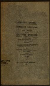 Biblioteca Curiosa: A Complete Catalogue of All the Publications of the Elzevier Presses at Leyden, Amsterdam, the Hague, and Utrecht, with Introduction, Notes, and an Appendix Containing a List of All Works, Whether Forgeries Or Anonymous Publications, Generally Attributed to These Presses, Volume 3