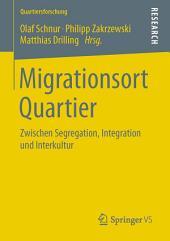 Migrationsort Quartier: Zwischen Segregation, Integration und Interkultur