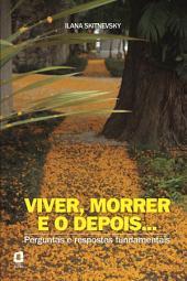 VIVER, MORRER E O DEPOIS...: Perguntas e respostas fundamentais