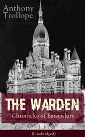 The Warden (Unabridged): Victorian Classic from the prolific English novelist, known for The Palliser Novels, The Prime Minister, Doctor Thorne, Can You Forgive Her?, Barchester Towers and Phineas Finn