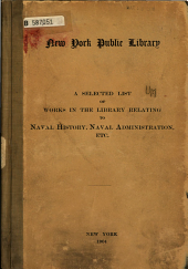 A Selected List of Works in the Library Relating to Naval History, Naval Administration, Etc