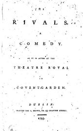 The Rivals: A Comedy. As it is Acted at the Theatre Royal in Covent-Garden