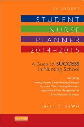 Saunders Student Nurse Planner, 2014-2015 - E-Book: A Guide to Success in Nursing School, Edition 10