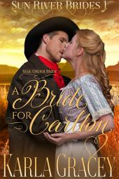 Mail Order Bride - A Bride for Carlton: Sweet Clean Historical Western Mail Order Bride Mystery Romance