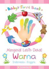 Baby's First Book: Mengenal Lebih Dekat Warna (Indonesia - Inggris)