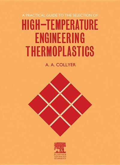 A Practical Guide to the Selection of High Temperature Engineering Thermoplastics PDF