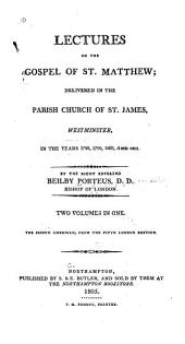 Lectures on the Gospel of St. Matthew: Delivered in the Parish Church of St. James, Westminster, in the Years 1798, 1799, 1800, and 1801