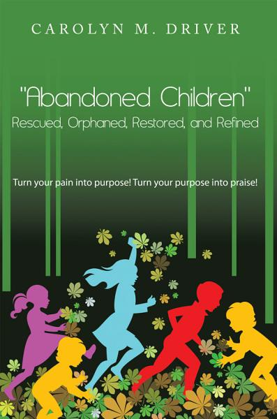 Abandoned Children Rescued Orphaned Restored And Refined