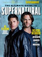 ENTERTAINMENT WEEKLY The Ultimate Guide to Supernatural PDF
