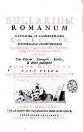 Bullarium Romanum seu Novissima et accuratissima Collectio Apostolicarum Constitutionum ...: Complectens Constitutiones Clementis XI ab anno I usque ad XIII seu ab anno MDCC ad novembrem MDCCXIII editas. Tomus decimus pars prima