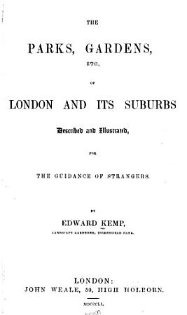 The Parks  Gardens  Etc   of London and Its Suburbs  Described and Illustrated  for the Guidance of Strangers PDF