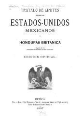 Tratado de límites entre los Estados-Unidos Mexicanos y Honduras Britanica, seguido de los principales documentos que á él se refieren