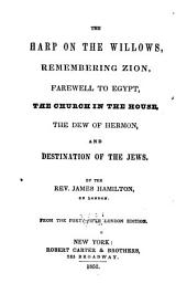 The harp on the willows: Remembering Zion, Farewell to Egypt, The church in the house, The dew of Hermon, and Destination of the Jews