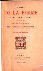 Le droit de la femme dans l'antiquité: son devoir au moyen âge, d'après des manuscrits de la Bibliothèque Nationale