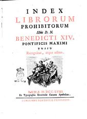 Index librorum prohibitorum sanctissimi d.n. Benedicti 14. pontificis maximi iussu recognitus, atque editus