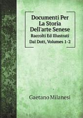 Documenti Per La Storia Dell'arte Senese: Volume 1