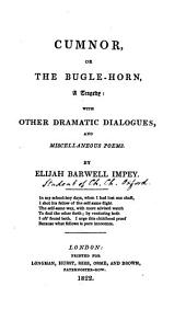 Cumnor, or The bugle horn, a tragedy, with other dialogues and poems