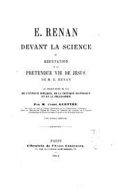 E. Renan devant la science, ou réfutation de la prétendue Vie de Jésus