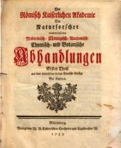 Der Romisch Kaiserlichen Akademie der Naturforscher Auserlesene Medicinisch = Chirurgisch = Anatomisch = Chymisch = und Botanische Abhandlungen