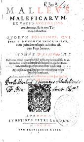 Malleus Maleficarum ex variis auctoribus concinnatus & in tres tomos distinctus : quorum postremus, qui Fustis daemonum inscribitur...
