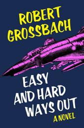 Easy and Hard Ways Out: A Novel