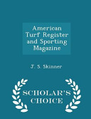 American Turf Register and Sporting Magazine   Scholar s Choice Edition PDF