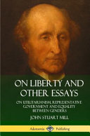 On Liberty and Other Essays: On Utilitarianism, Representative Government and Equality Between Genders (Hardcover)