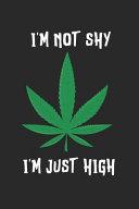 Im Not Shy Im Just High Notebook   Marijuana Journal Planner Weed Smoker PDF