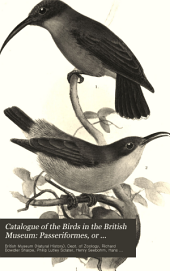 Catalogue of the Birds in the British Museum: Passeriformes, or perching birds. Cinnyrimorphœ: containing the families Nectariniidœ and Meliphagidœ (sun-birds and honey-eaters) by H. Gadow