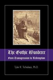 The Gothic Wanderer: From Transgression to Redemption : Gothic Literature from 1794 - Present