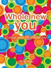 Whole new you: 365 brilliant ideas for getting off your butt and living life to the full