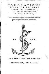 Due orationi l'una di Eschine contra di Tesifonte, l'altra di Demosthene à sua difesa